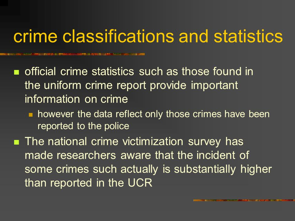 crime classifications and statistics official crime statistics such as those found in the uniform crime report provide important information on crime