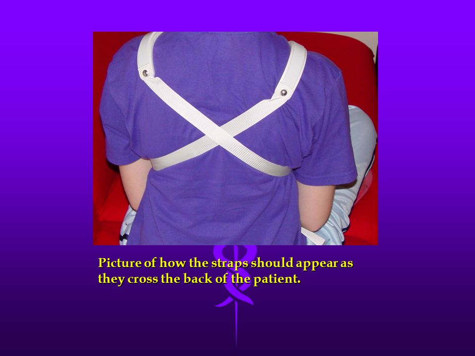 Picture of how the straps should appear as they cross the back of the patient.