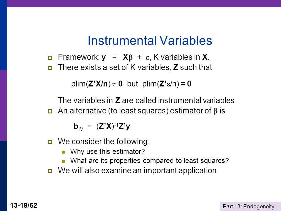 Part 13: Endogeneity 13-19/62 Instrumental Variables  Framework: y = X  + , K variables in X.