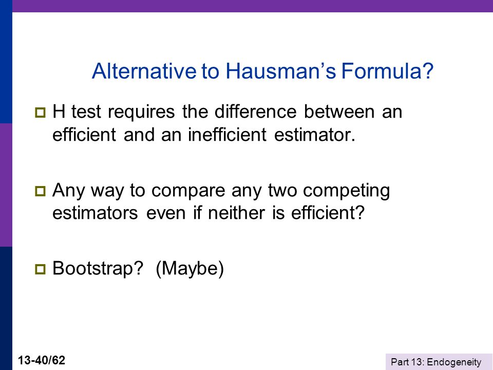Part 13: Endogeneity 13-40/62 Alternative to Hausman's Formula.