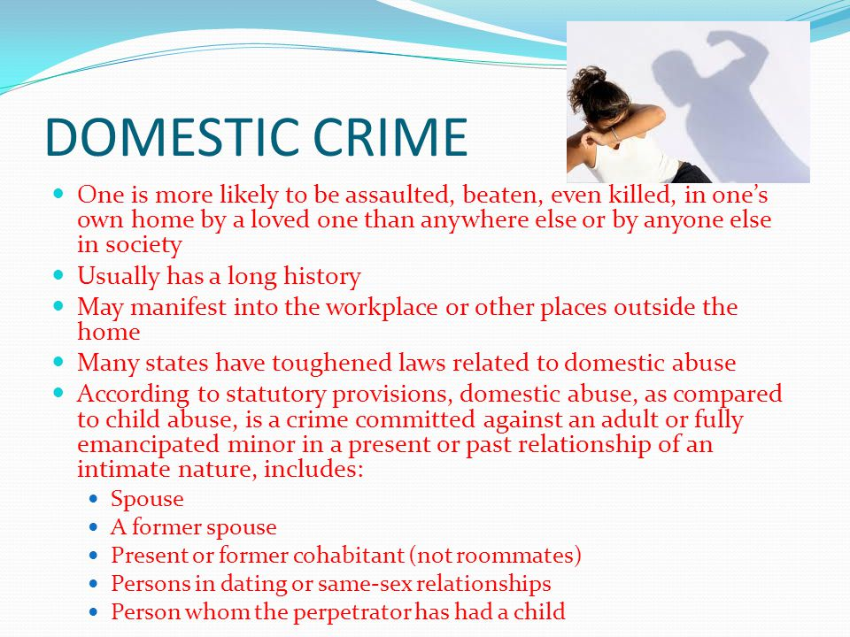 DOMESTIC CRIME One is more likely to be assaulted, beaten, even killed, in one's own home by a loved one than anywhere else or by anyone else in socie