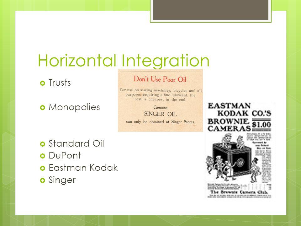 Horizontal Integration  Trusts  Monopolies  Standard Oil  DuPont  Eastman Kodak  Singer