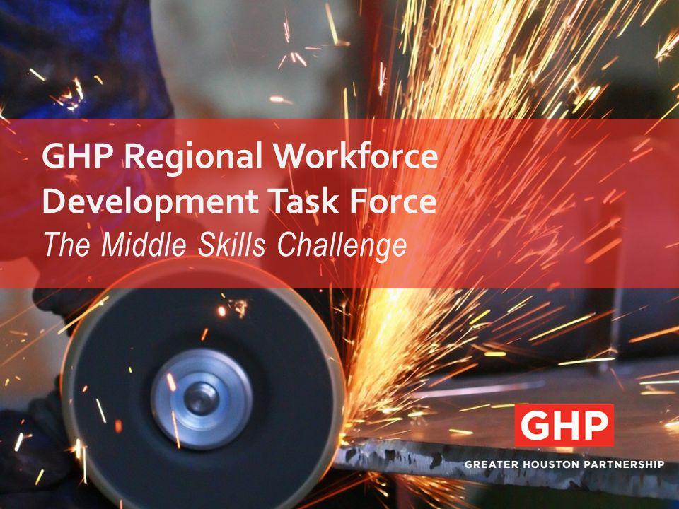 GHP Regional Workforce Development Task Force The Middle Skills Challenge