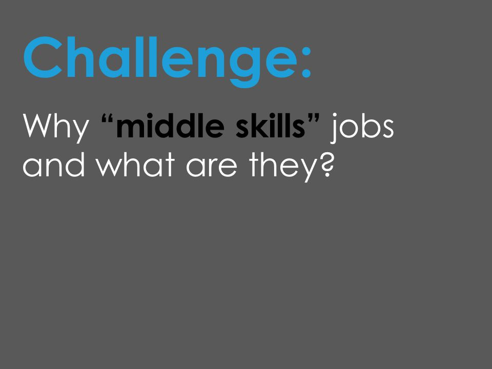 Challenge: Why middle skills jobs and what are they