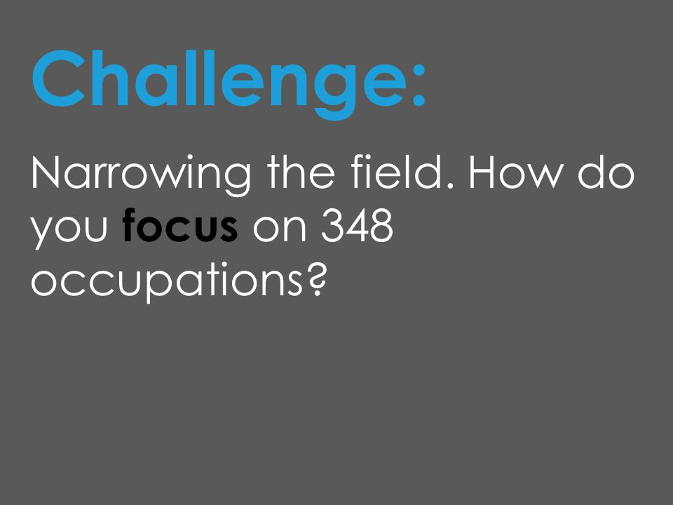 Challenge: Narrowing the field. How do you focus on 348 occupations