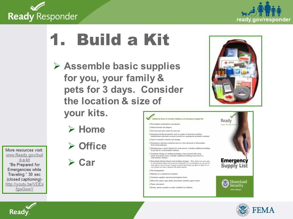 1. Build a Kit  Assemble basic supplies for you, your family & pets for 3 days.