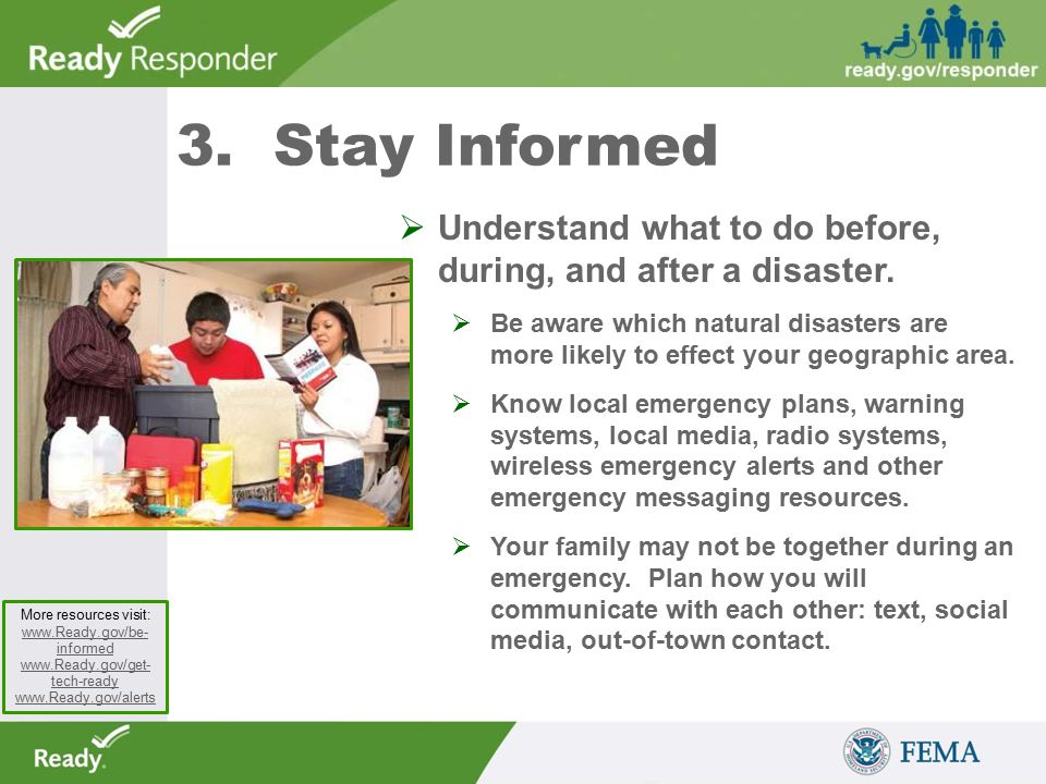 3. Stay Informed  Understand what to do before, during, and after a disaster.