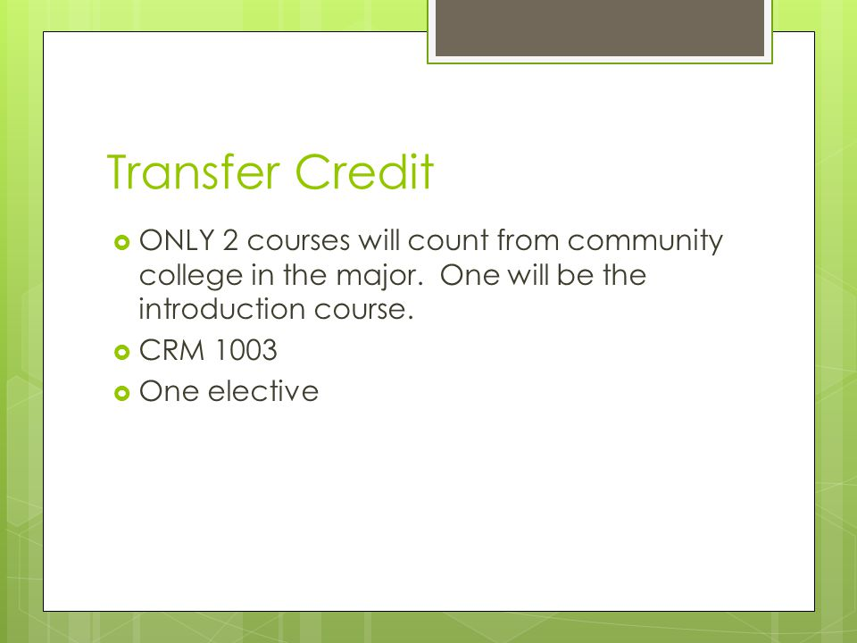 Transfer Credit  ONLY 2 courses will count from community college in the major.
