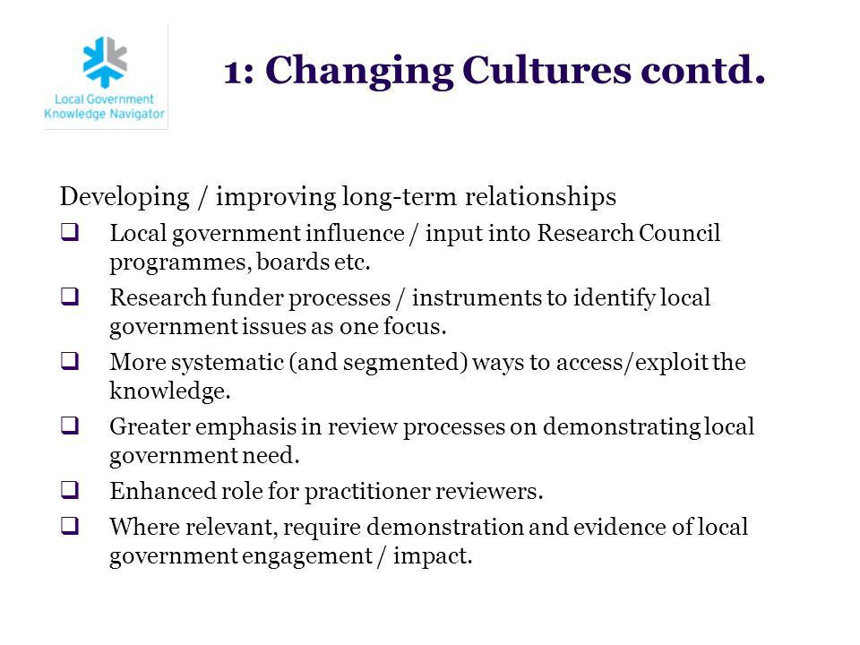 Developing / improving long-term relationships  Local government influence / input into Research Council programmes, boards etc.  Research funder pr