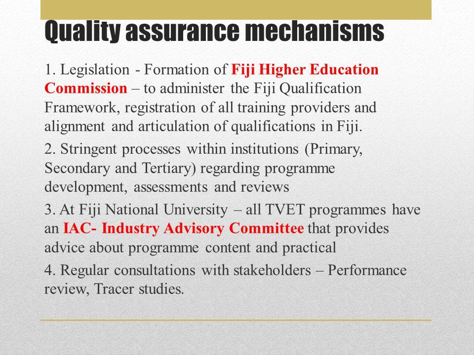 1. Legislation - Formation of Fiji Higher Education Commission – to administer the Fiji Qualification Framework, registration of all training provider