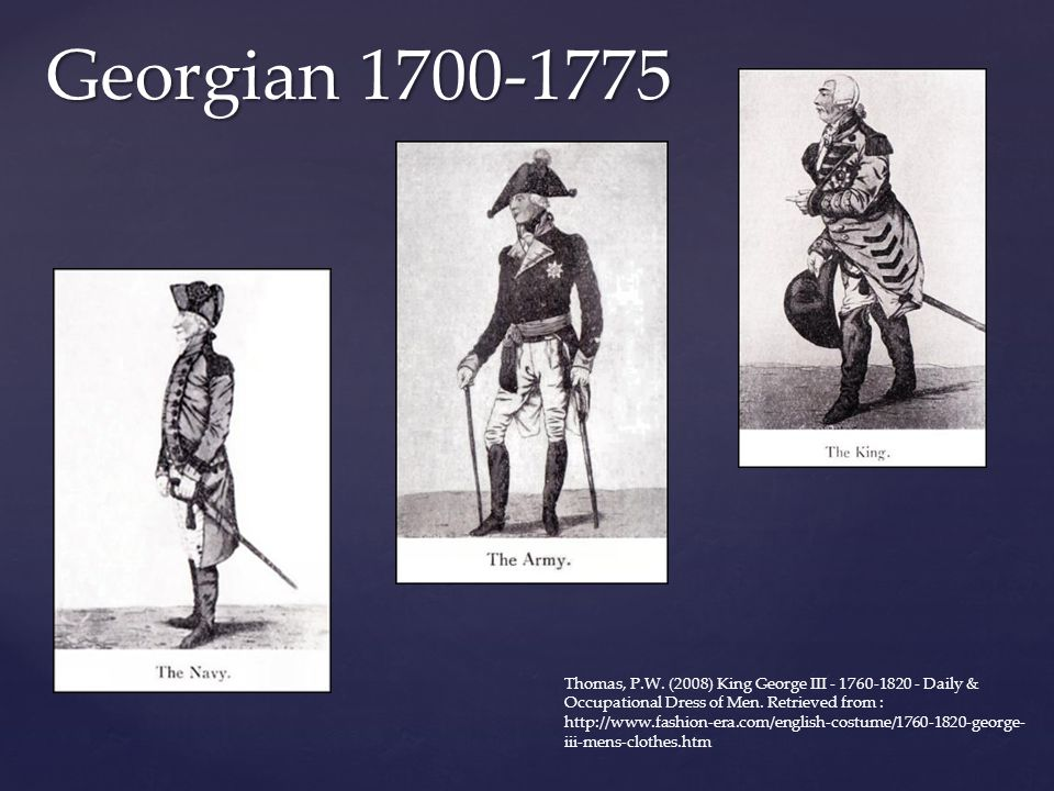 Georgian 1700-1775 Thomas, P.W. (2008) King George III - 1760-1820 - Daily & Occupational Dress of Men. Retrieved from : http://www.fashion-era.com/en