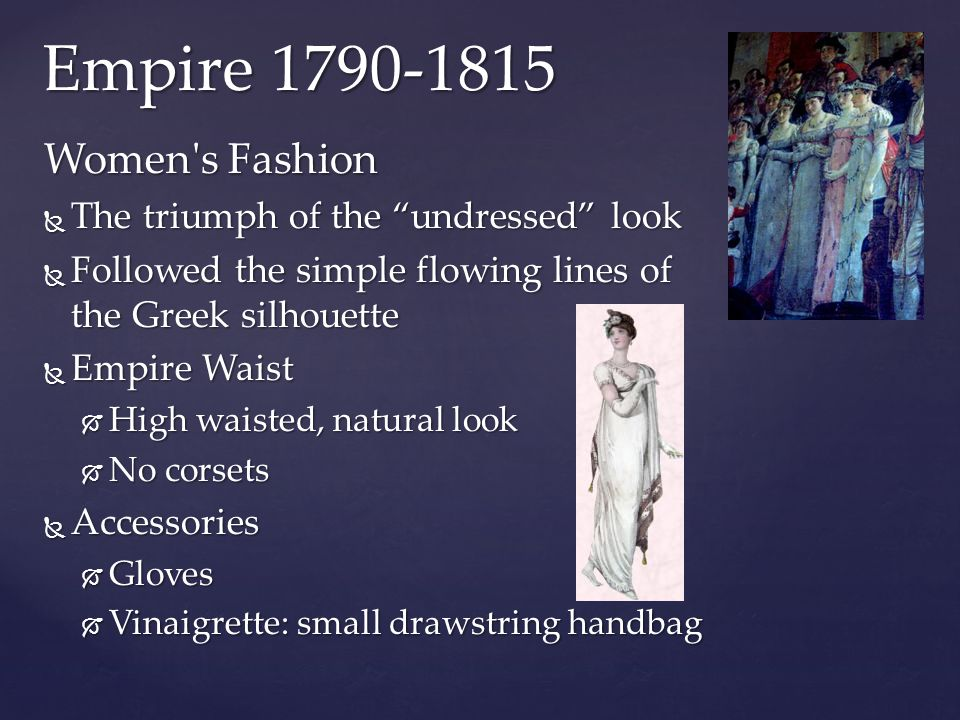 "Empire 1790-1815 Women's Fashion  The triumph of the ""undressed"" look  Followed the simple flowing lines of the Greek silhouette  Empire Waist  Hi"