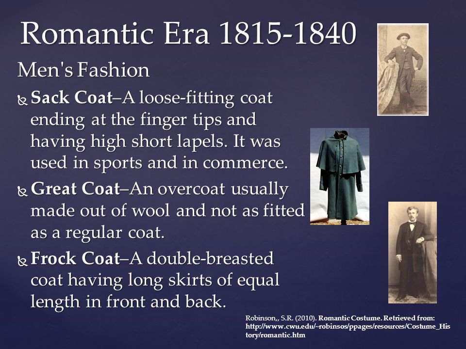 Men's Fashion  Sack Coat–A loose-fitting coat ending at the finger tips and having high short lapels. It was used in sports and in commerce.  Great