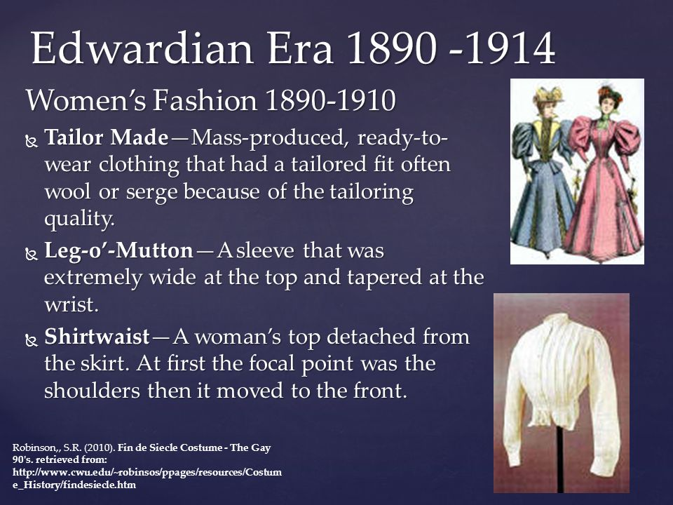 Edwardian Era 1890 -1914 Women's Fashion 1890-1910  Tailor Made—Mass-produced, ready-to- wear clothing that had a tailored fit often wool or serge be