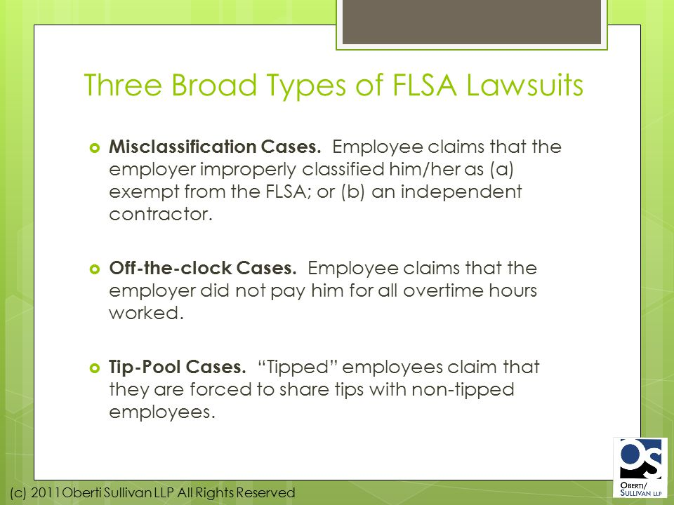 (c) 2011Oberti Sullivan LLP All Rights Reserved Three Broad Types of FLSA Lawsuits  Misclassification Cases.