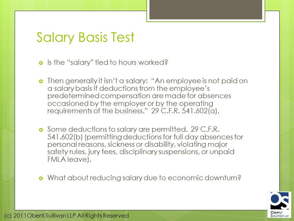 (c) 2011Oberti Sullivan LLP All Rights Reserved Salary Basis Test  Is the salary tied to hours worked.