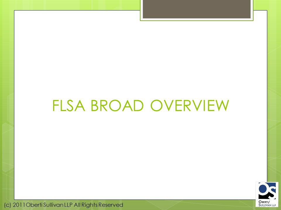 (c) 2011Oberti Sullivan LLP All Rights Reserved FLSA BROAD OVERVIEW