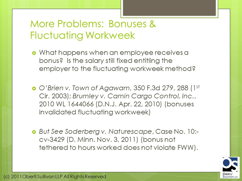(c) 2011Oberti Sullivan LLP All Rights Reserved More Problems: Bonuses & Fluctuating Workweek  What happens when an employee receives a bonus.