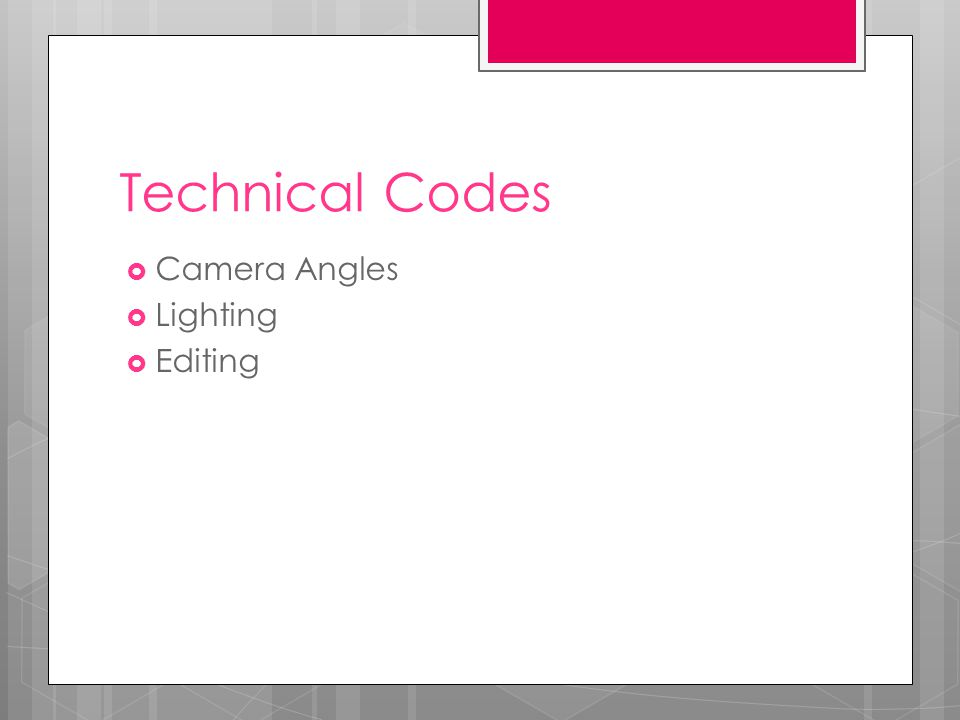 Technical Codes  Camera Angles  Lighting  Editing