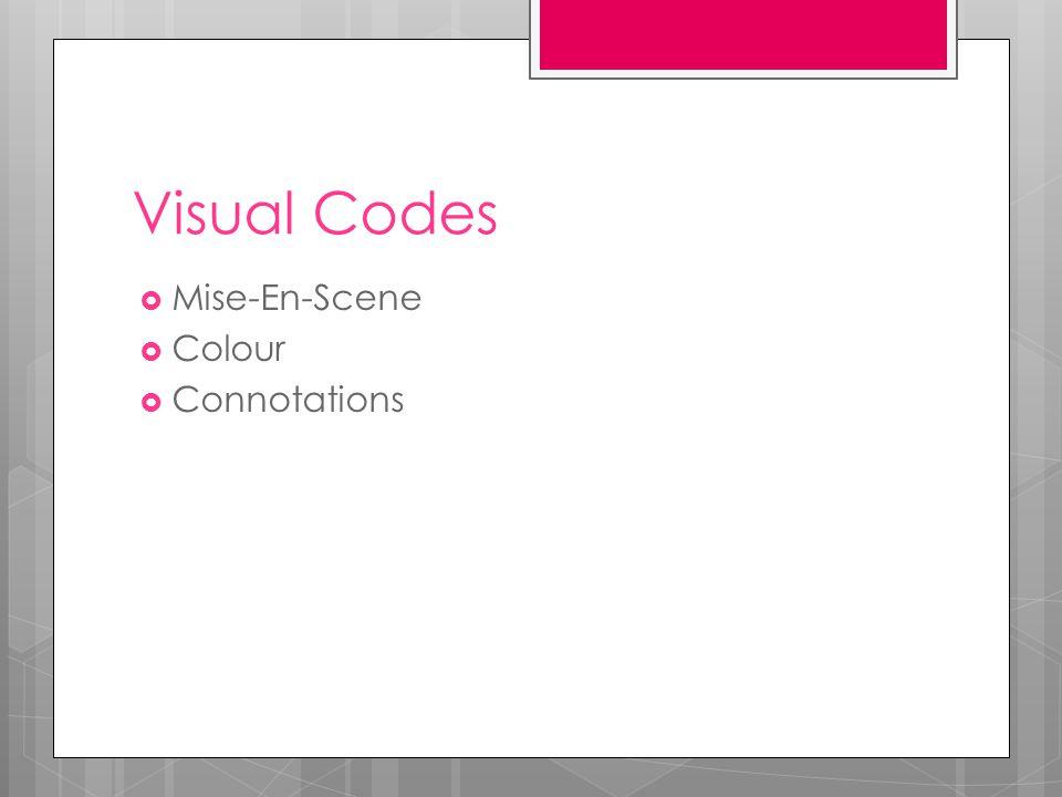 Visual Codes  Mise-En-Scene  Colour  Connotations