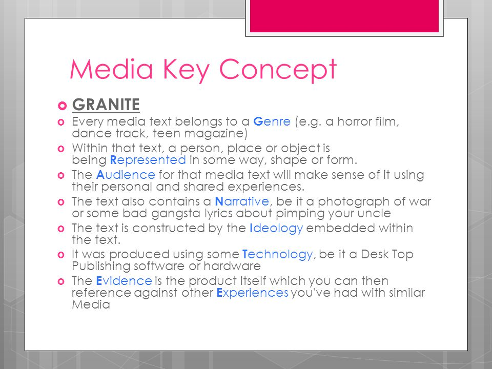 Media Key Concept  GRANITE  Every media text belongs to a G enre (e.g.