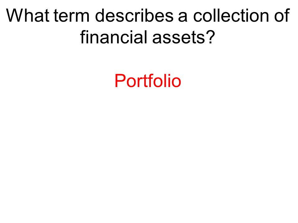What term describes a collection of financial assets? Portfolio