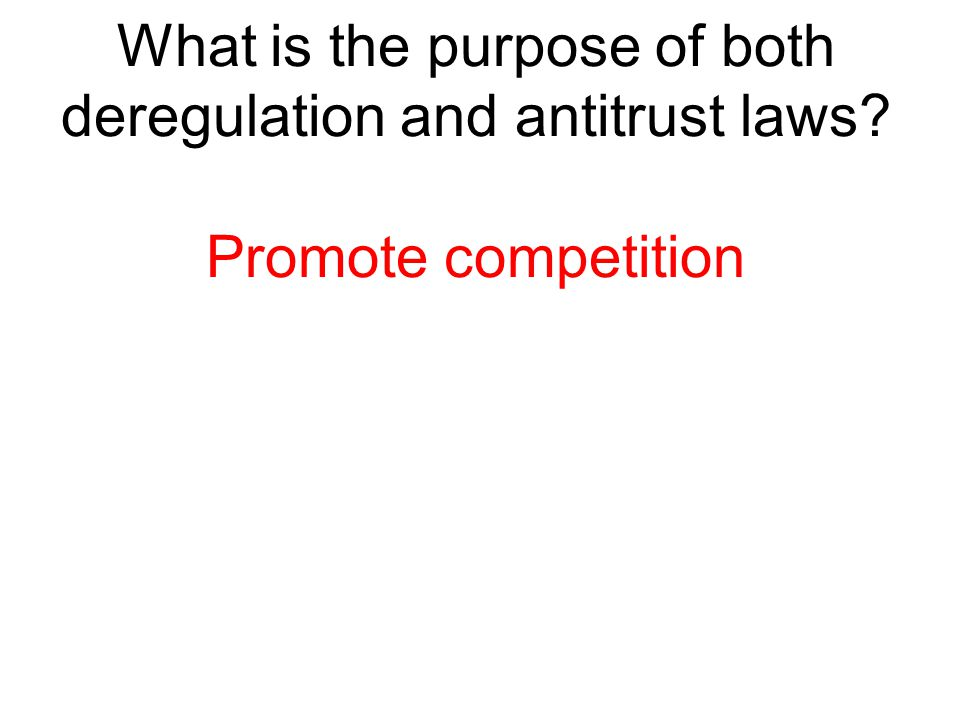 What is the purpose of both deregulation and antitrust laws? Promote competition