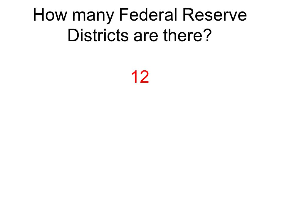 How many Federal Reserve Districts are there? 12