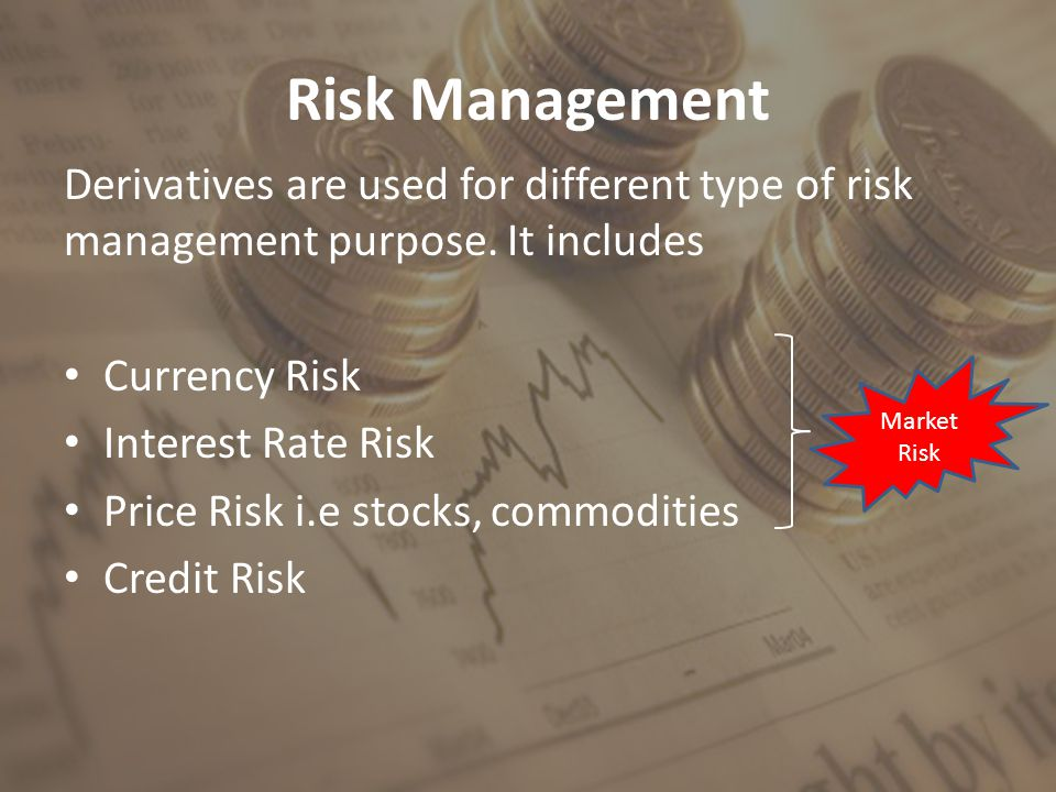 Risk Management Derivatives are used for different type of risk management purpose.