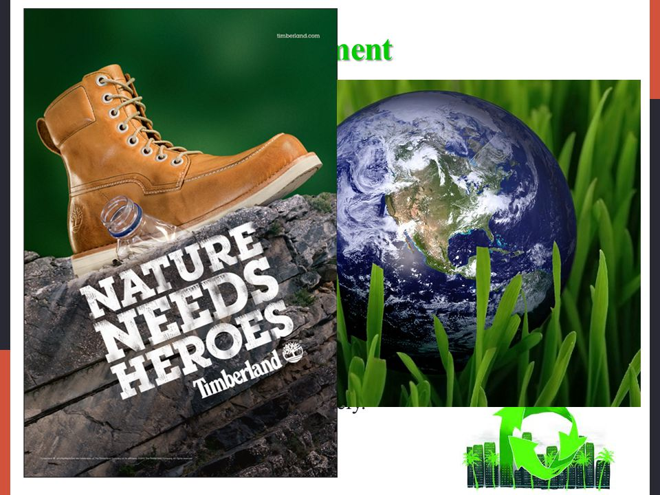The Natural Environment The natural environment involves the physical environment and the natural resources that are needed as inputs by marketers or