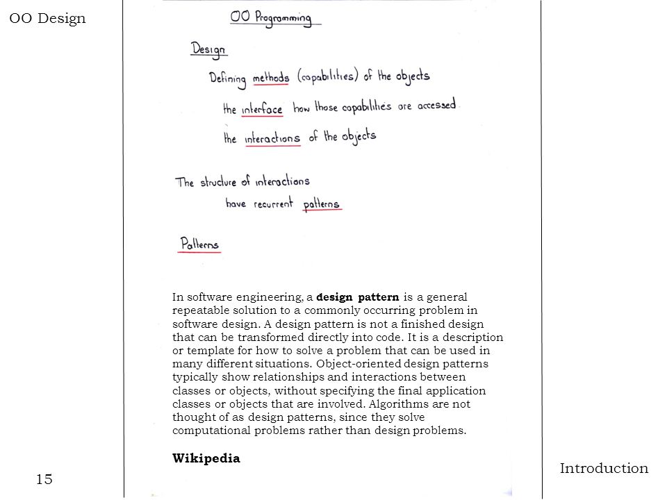 15 Introduction OO Design In software engineering, a design pattern is a general repeatable solution to a commonly occurring problem in software desig