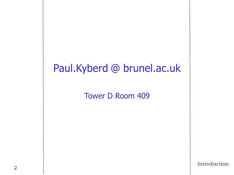 2 Introduction Paul.Kyberd @ brunel.ac.uk Tower D Room 409