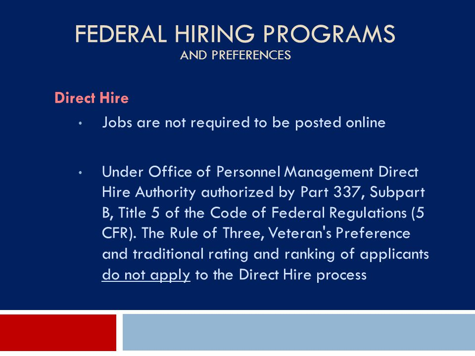 FEDERAL HIRING PROGRAMS AND PREFERENCES Direct Hire Jobs are not required to be posted online Under Office of Personnel Management Direct Hire Authori