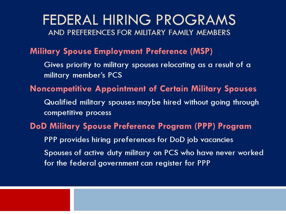 FEDERAL HIRING PROGRAMS AND PREFERENCES FOR MILITARY FAMILY MEMBERS Military Spouse Employment Preference (MSP) Gives priority to military spouses rel