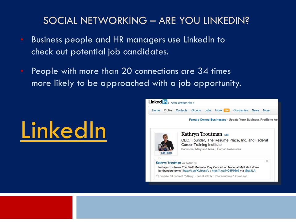 SOCIAL NETWORKING – ARE YOU LINKEDIN? Business people and HR managers use LinkedIn to check out potential job candidates. People with more than 20 con
