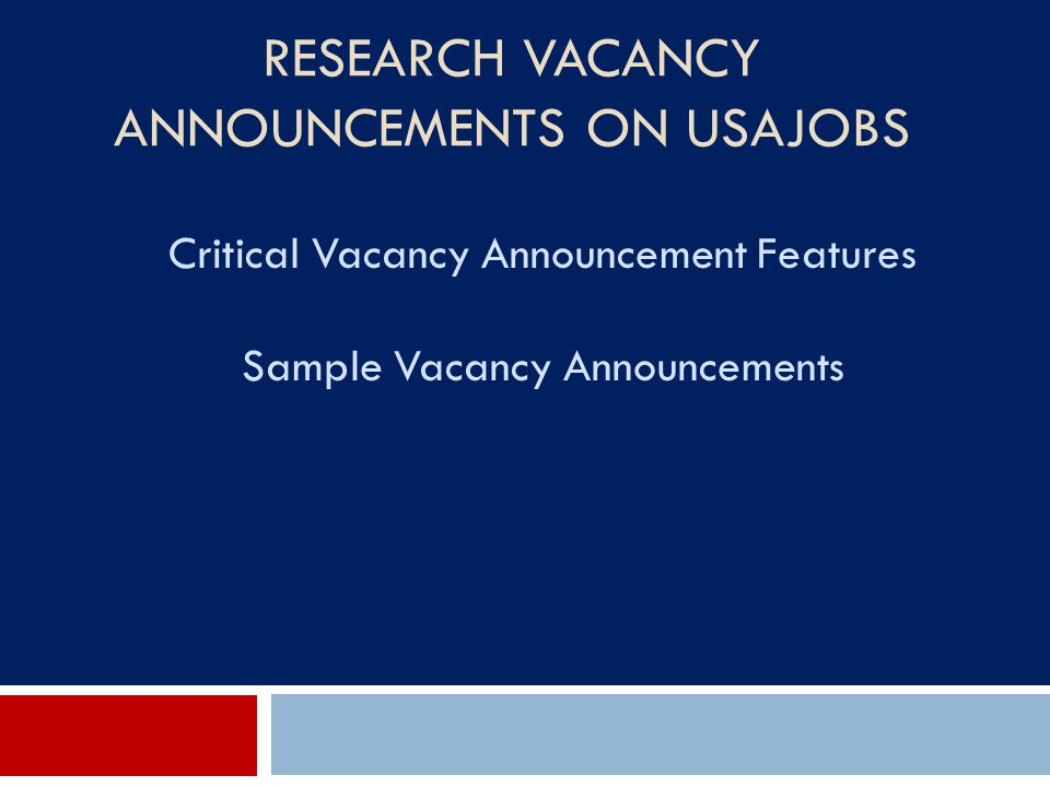 RESEARCH VACANCY ANNOUNCEMENTS ON USAJOBS Critical Vacancy Announcement Features Sample Vacancy Announcements