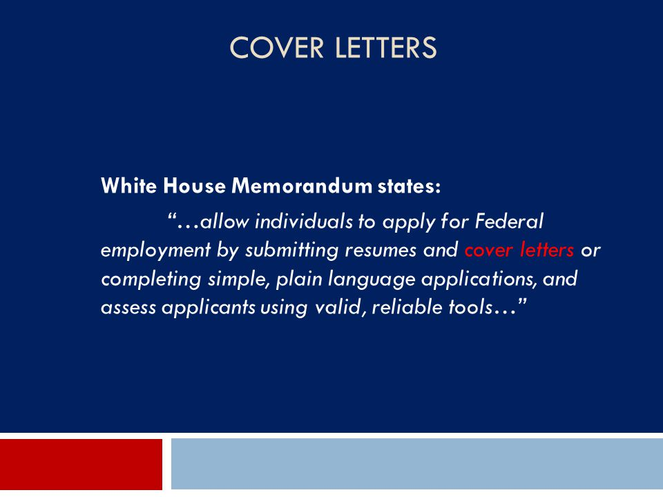 """COVER LETTERS White House Memorandum states: """"…allow individuals to apply for Federal employment by submitting resumes and cover letters or completing"""