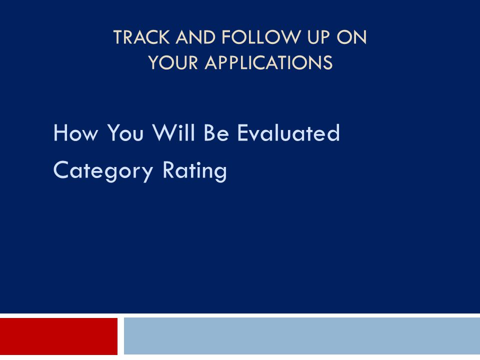 TRACK AND FOLLOW UP ON YOUR APPLICATIONS How You Will Be Evaluated Category Rating