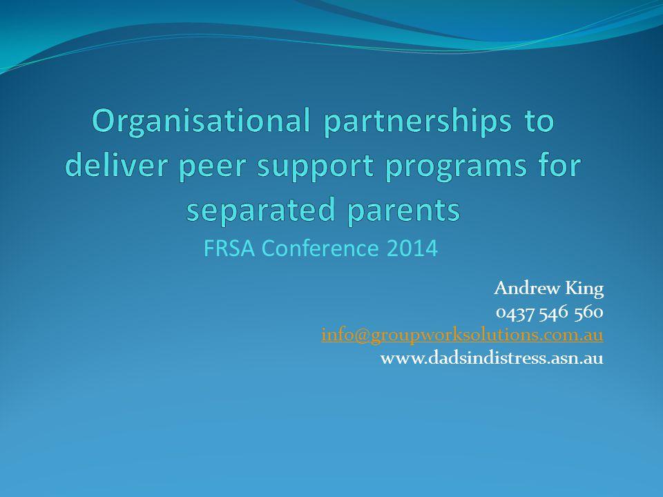FRSA Conference 2014 Andrew King 0437 546 560 info@groupworksolutions.com.au www.dadsindistress.asn.au