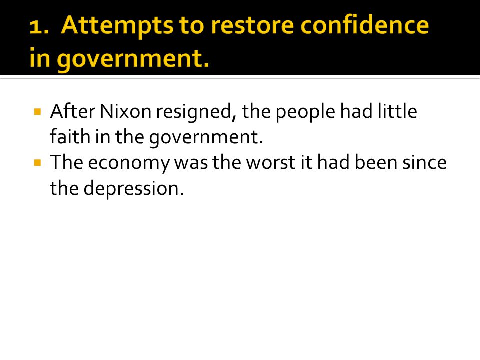  After Nixon resigned, the people had little faith in the government.
