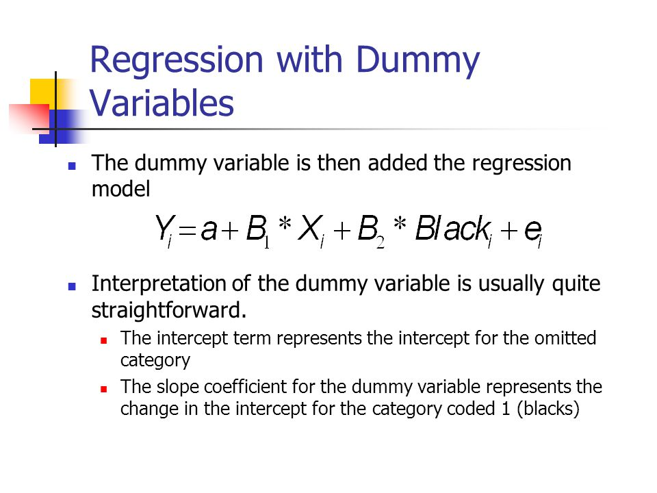 Regression with Dummy Variables The dummy variable is then added the regression model Interpretation of the dummy variable is usually quite straightforward.
