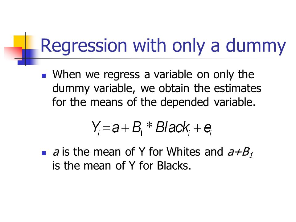 Regression with only a dummy When we regress a variable on only the dummy variable, we obtain the estimates for the means of the depended variable.