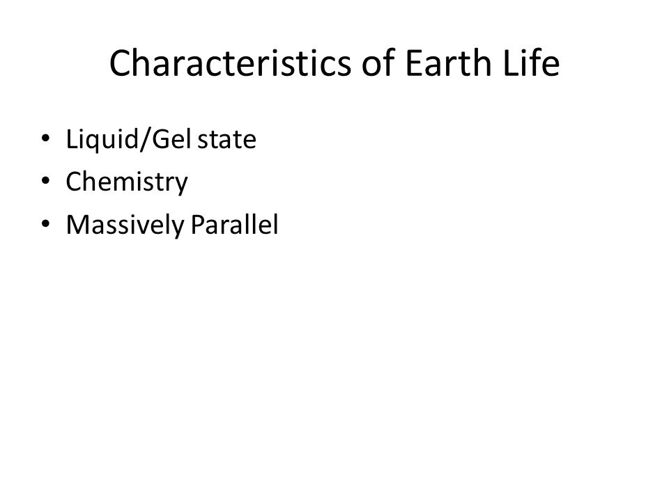 Characteristics of Earth Life Liquid/Gel state Chemistry Massively Parallel
