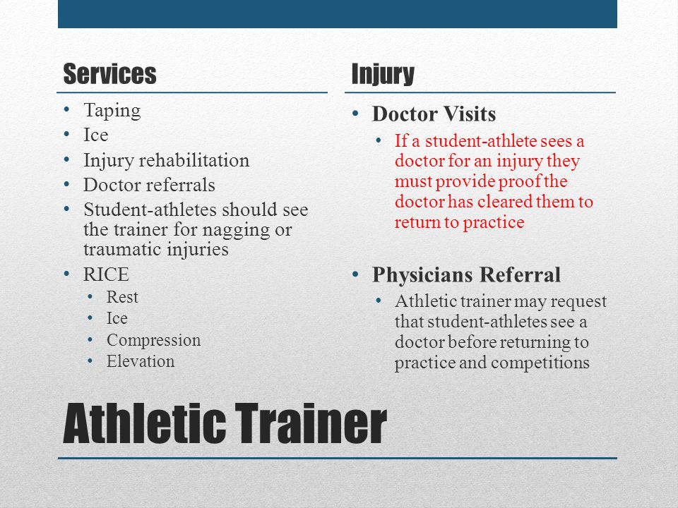 Athletic Trainer Services Taping Ice Injury rehabilitation Doctor referrals Student-athletes should see the trainer for nagging or traumatic injuries