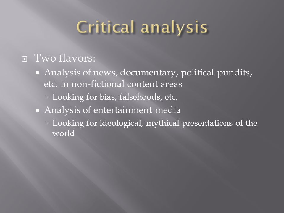  Two flavors:  Analysis of news, documentary, political pundits, etc.