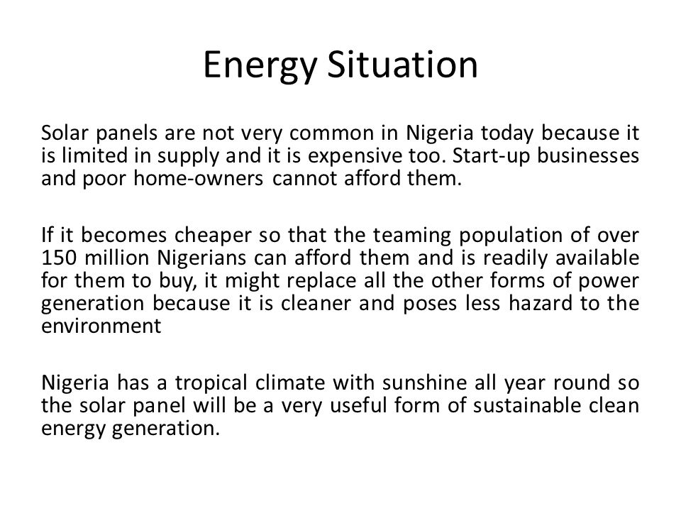 Energy Situation Solar panels are not very common in Nigeria today because it is limited in supply and it is expensive too.