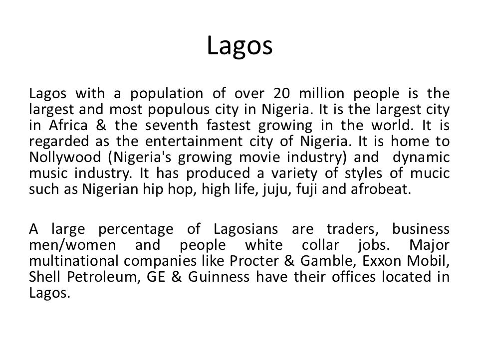 Lagos Lagos with a population of over 20 million people is the largest and most populous city in Nigeria.