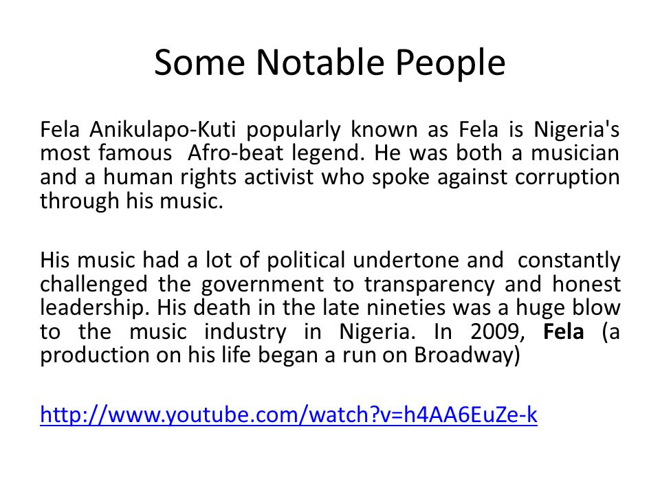 Some Notable People Fela Anikulapo-Kuti popularly known as Fela is Nigeria s most famous Afro-beat legend.