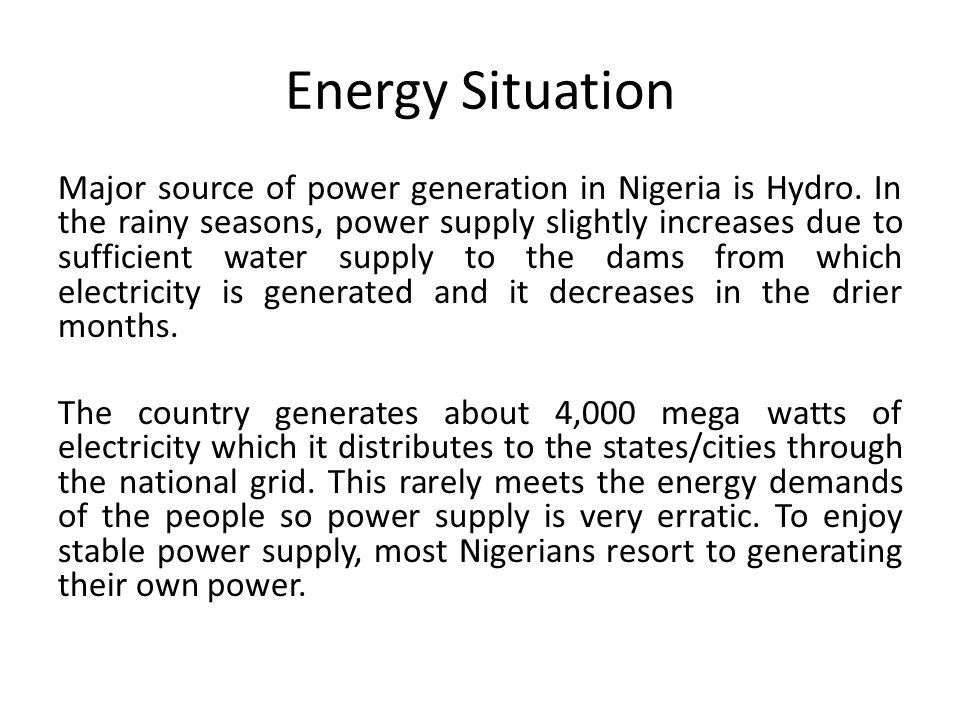 Energy Situation Common ways by which people generate power are; with generators, inverters/batteries, gas lamps, e.t.c.