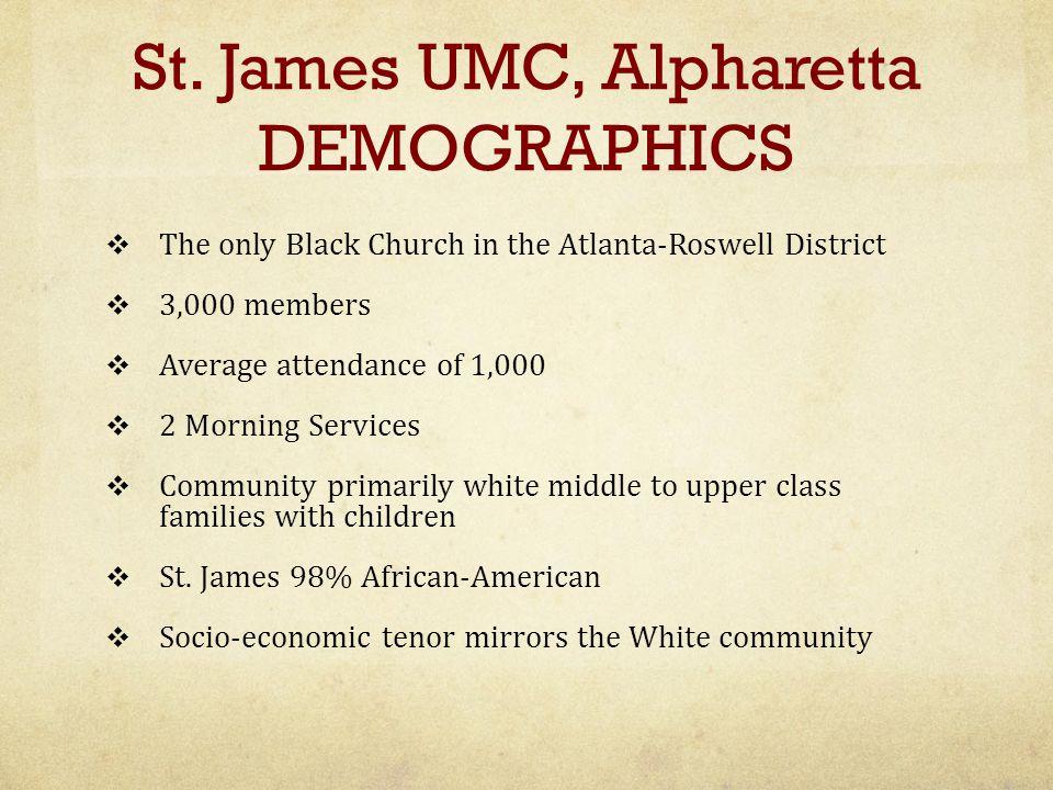 St. James UMC, Alpharetta DEMOGRAPHICS  The only Black Church in the Atlanta-Roswell District  3,000 members  Average attendance of 1,000  2 Morni
